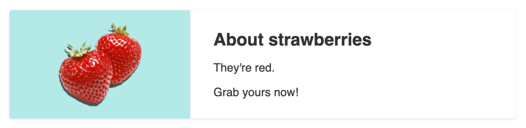 Screenshot. A horizontal card element with an image of two strawberries against a light blue background to the left of text that contains a heading and two sentences.