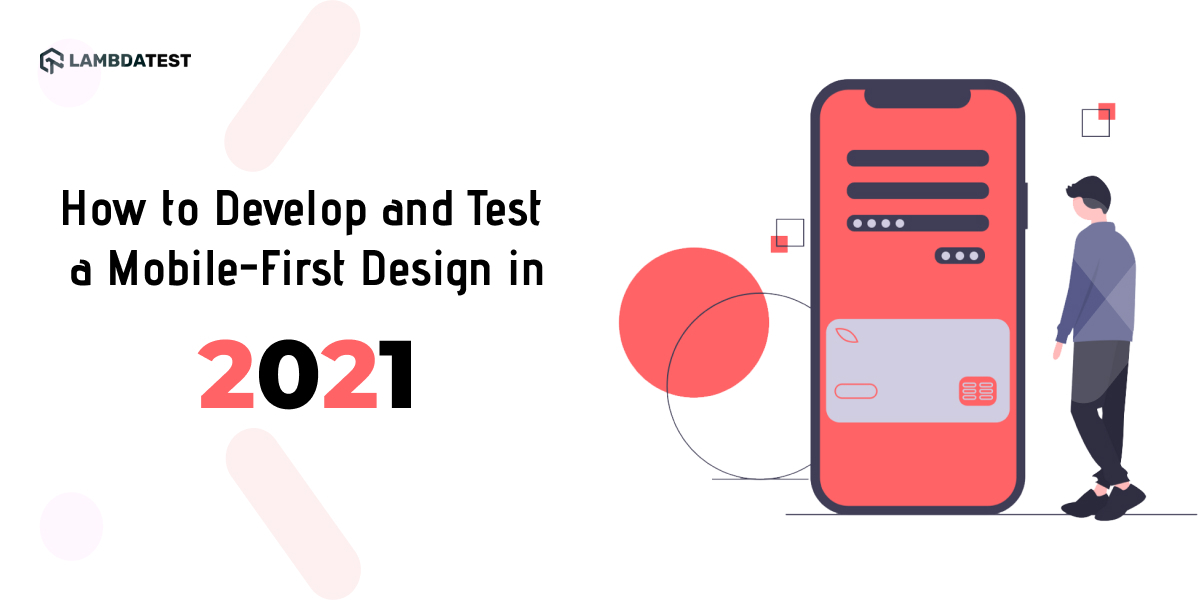 How to Develop and Test a Mobile-First Design in 2021