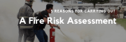 5 Reasons For Carrying Out A Fire Risk Assessment
