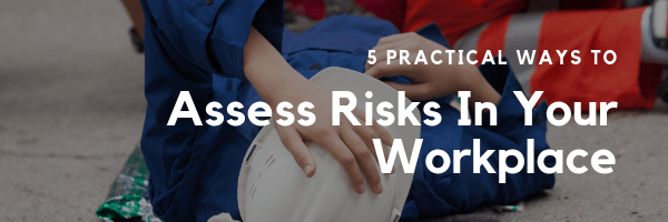 To Assess Risks In Your Workplace