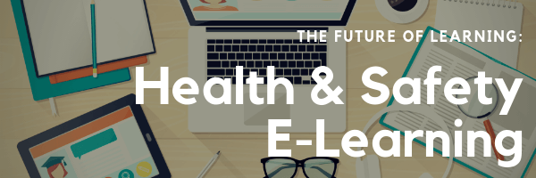 Health & Safety E-learning – The Future of Learning