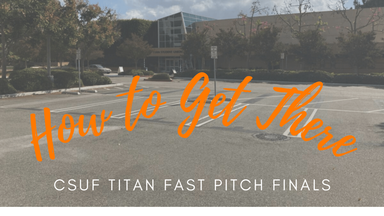 How to Get There - CSUF Titan Fast Pitch 2021 Finals