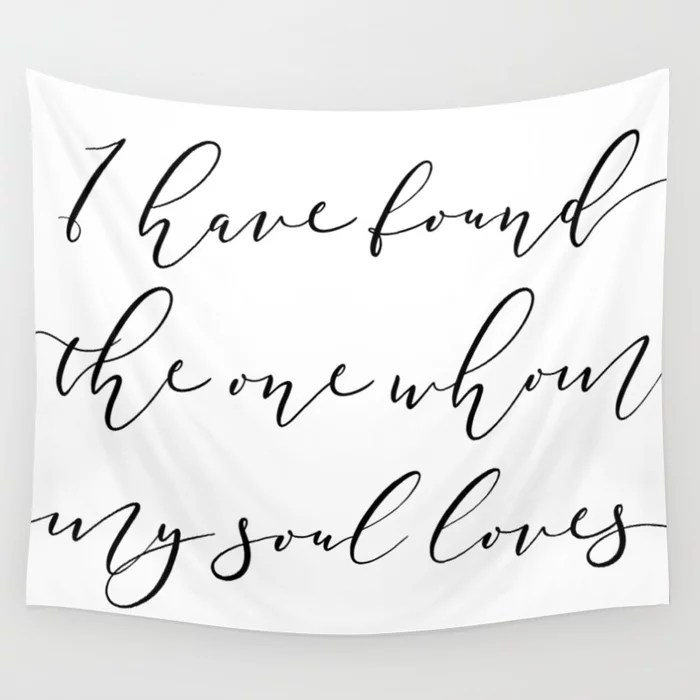 Download I HAVE FOUND THE ONE WHOM MY SOUL LOVES Wall Tapestry by ...