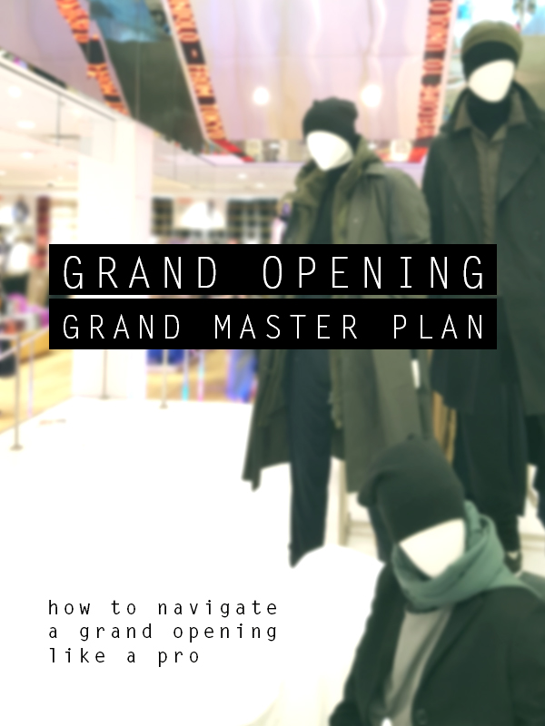The Grand Opening, Grand Master Plan. All the tips & tricks I've picked up over the years attending grand openings.