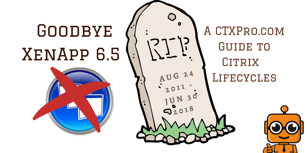 ICYMI: XenApp 6.5 is End of Life. But so is 7.0 to 7.13!