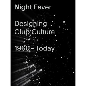 Night Fever, Designing Club Culture book from Vitra