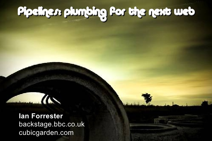 Plumbing for the next web, by ian forrester