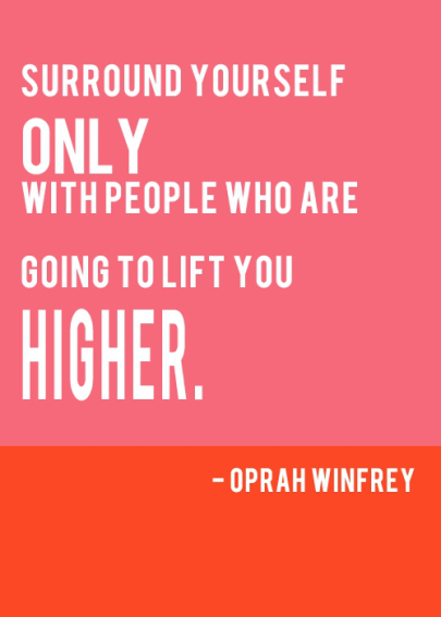 surround yourself only with the people who will lift you higher - inspirational quote