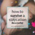 how to survive a staycation... like a mother