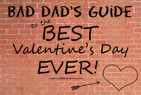 Bad Dad Guide to Valentine's Day