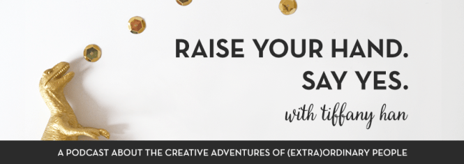 Podcasts for Creative Entrepreneurs | Raise Your Hand Say Yes