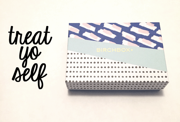 Treat Yo Self | Birchbox subscription