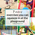 7 easy exercises you can squeeze in at the playground - perfect for busy moms