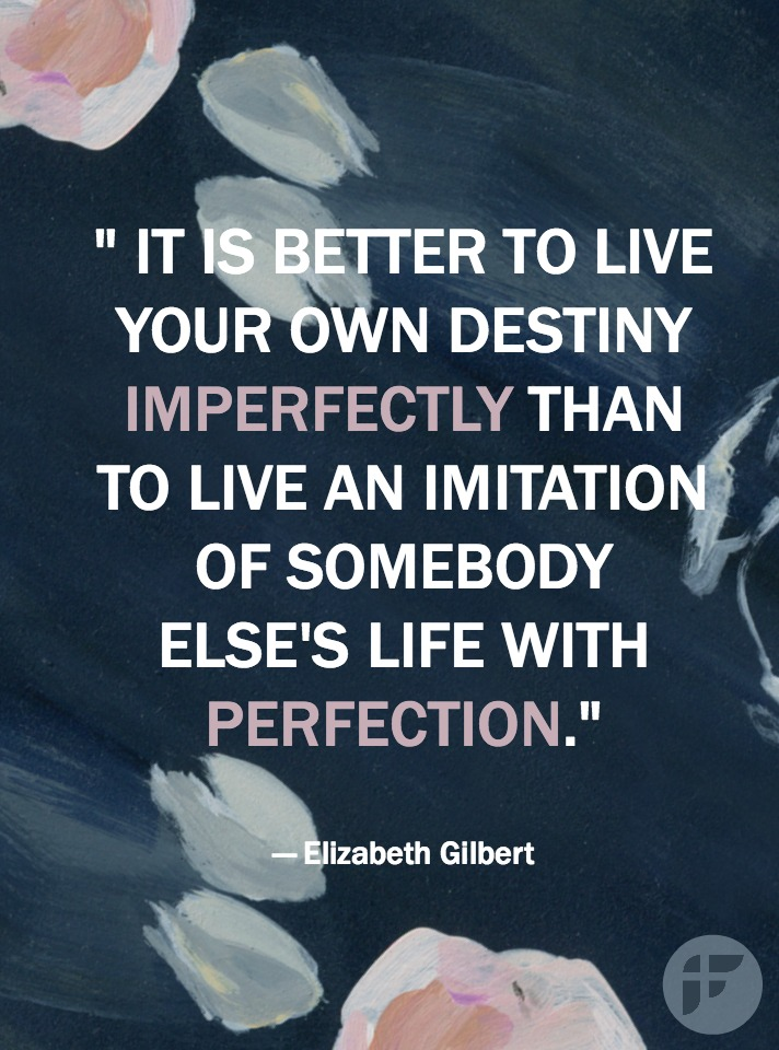 Elizabeth Gilbert quotes | live your own destiny imperfectly via Fitwirr