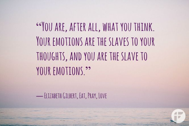 Elizabeth Gilbert quotes   you are what you think via Fitwirr