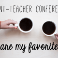 parent-teacher conferences are my favorite