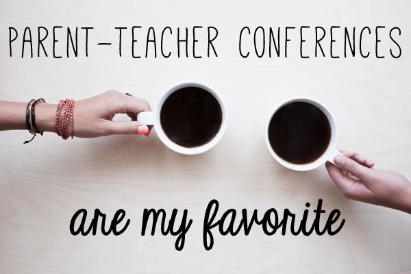 parent-teacher conferences are my favorite