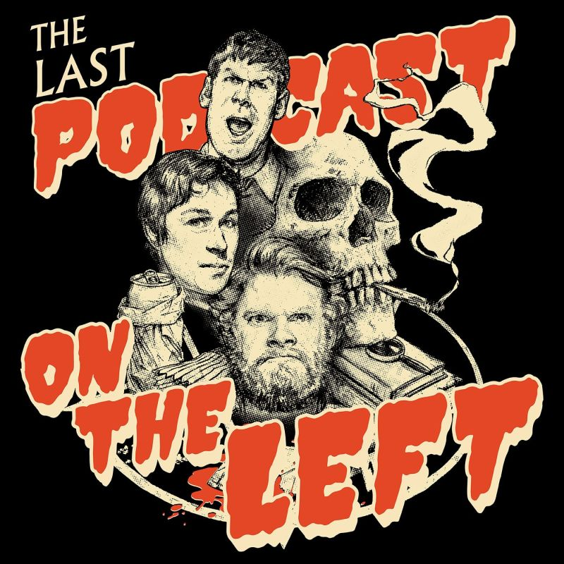 favorite podcasts | The Last Podcast on the Left