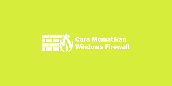 cara-mematikan-windows-firewall