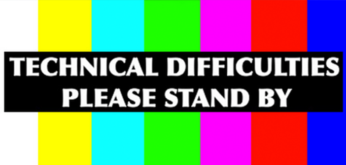 TECHNICAL ISSUES!!!!!