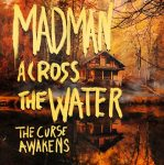 Madman Across The Water: The Curse Awakens