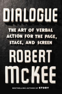 Dialogue: The Art of Verbal Action for Page, Stage, and Screen by Robert McKee