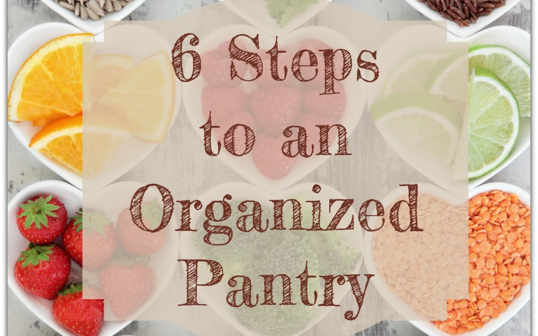 6 Steps to an Organized Pantry {Part 3 in the Organizing Your Pantry Series}