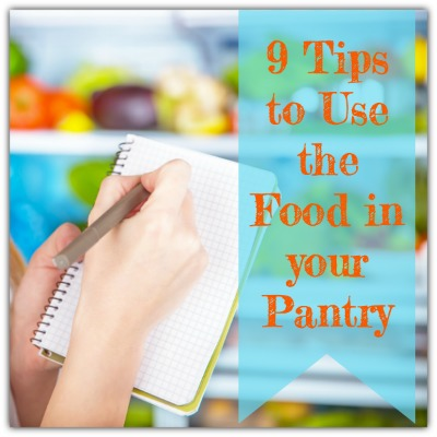 9 Tips for Using the Food in your Pantry {Part 4 in the Organizing Your Pantry Series}