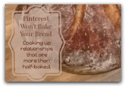 Pinterest Won't Bake Your Bread