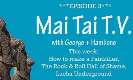 Mai Tai T.V. #3: The Painkiller, Rock Hall of Shame, Def Lep Hell Cruise, Lucha Underground