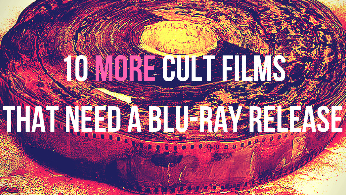 10 more cult films that need a blu-ray release