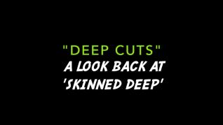 DEEP CUTS: A look back on SKINNED DEEP