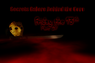 Secrets Galore Behind the Gore Friday the 13th Part IV