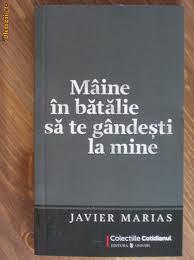 Javier Marias, Mâine în bătălie să te gândeşti la mine, Bucureşti, Editura Univers, 2009, 337 de pagini