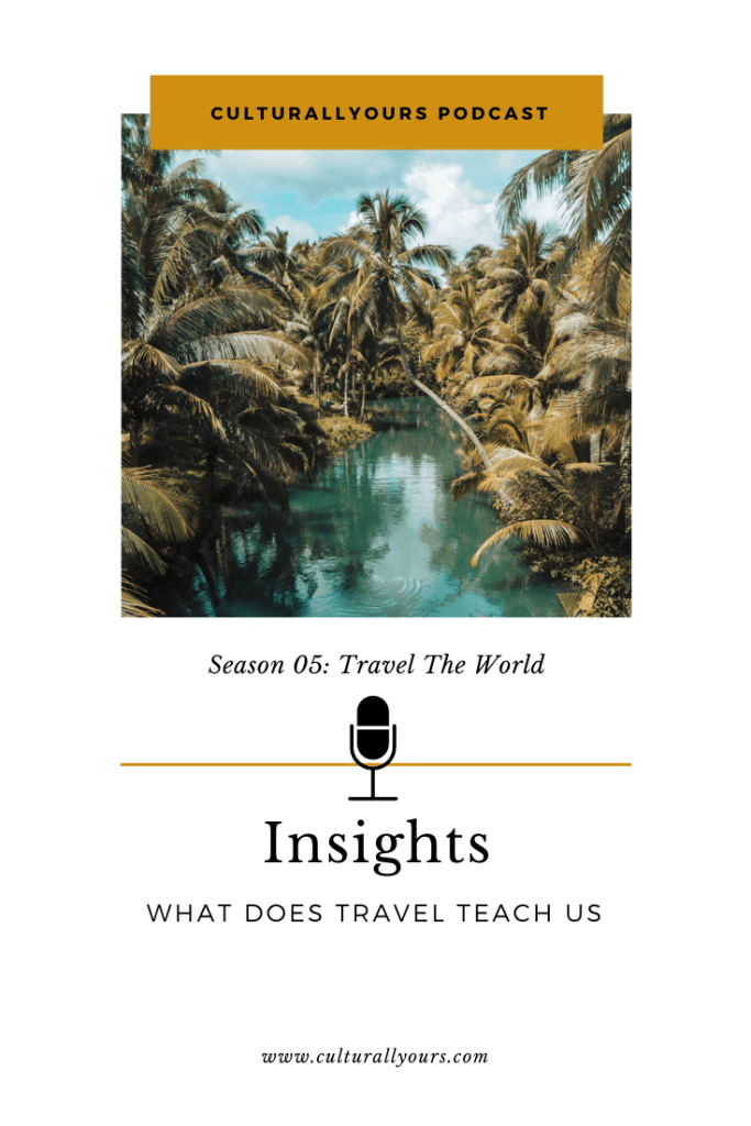 CulturallyOurs Podcast What Does Travel Teach Us