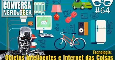 Conversa Nerd e Geek – 64 – Objetos Inteligentes e Internet das Coisas