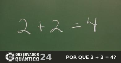 Observador Quântico 24 – Por quê 2 + 2 = 4?