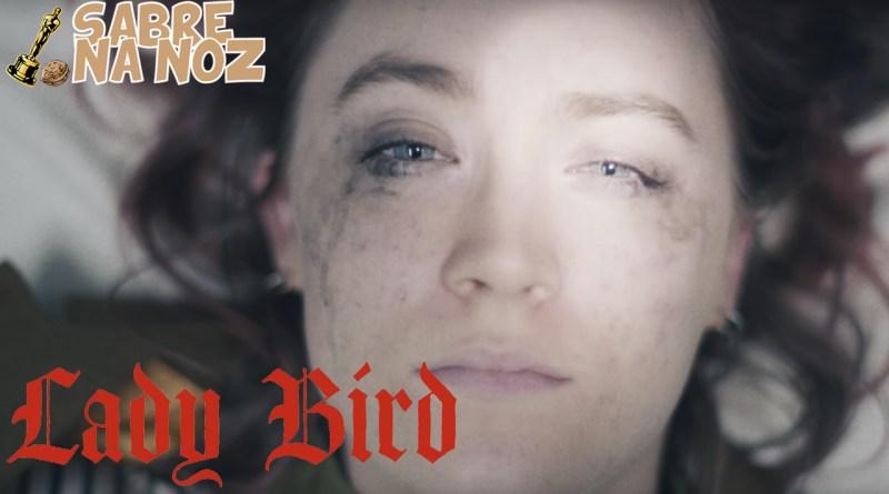 SNN no Oscar 2018 – Lady Bird: É Hora de Voar