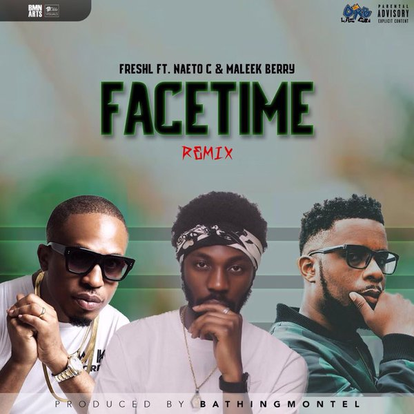 Facetime Remix- Fresh L Ft. Naeto C and Maleek Berry.