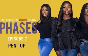 Ndani TV's Phases episode 7 Pent Up