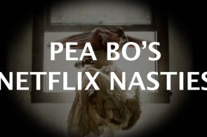 Pea Bo's Netflix Nasties