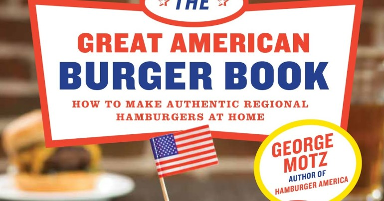 BOOK REVIEW: 'The Great American Burger Book' by George Motz