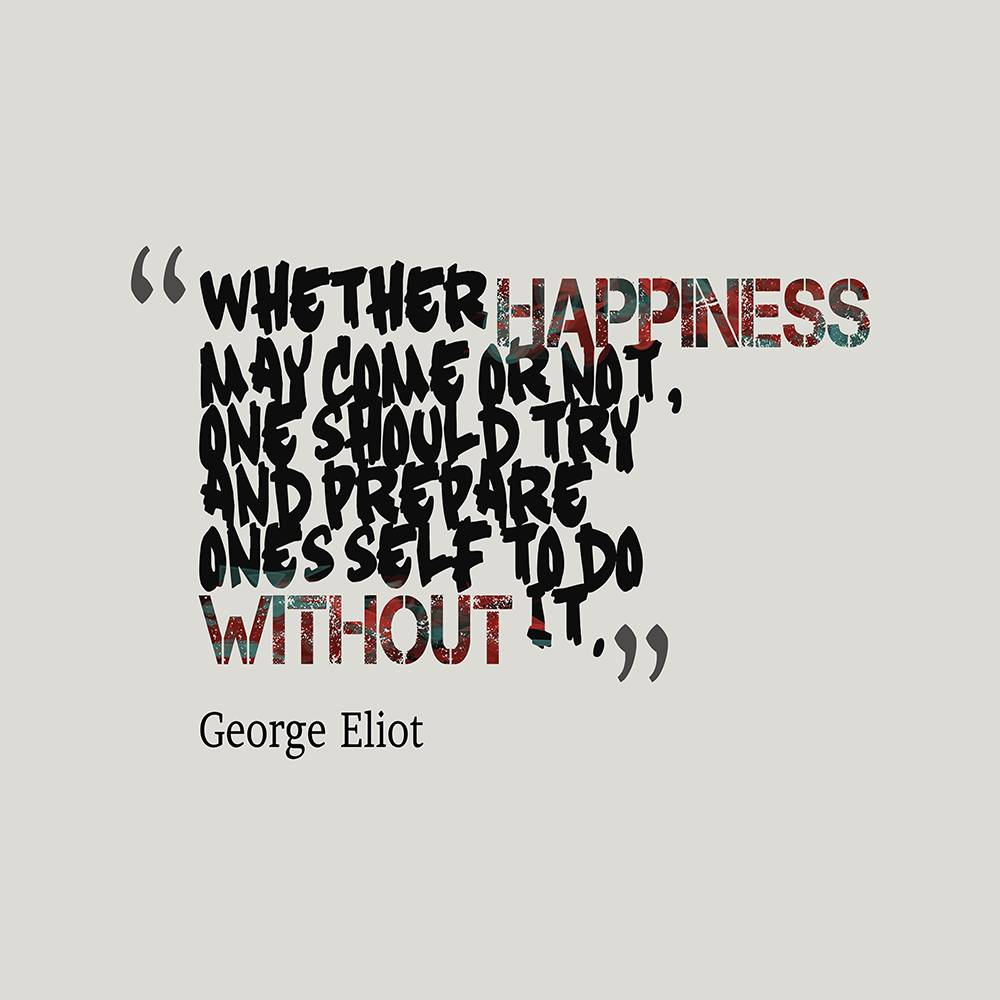 whether-happiness-may-come-or__quotes-by-george-eliot-42