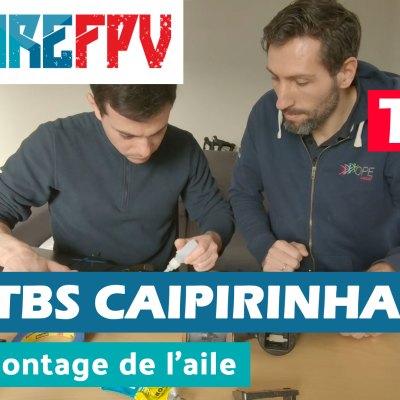 Montage de la TBS Caipirinha