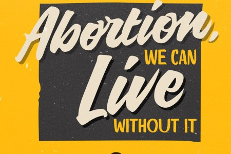 Abortion We Can Live Without It