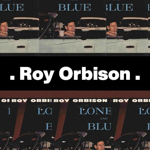 Only the Lonely – Roy Orbison