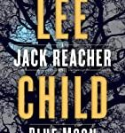 Blue Moon: A Jack Reacher Novel by Lee Child