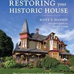 Restoring Your Historic House: The Comprehensive Guide for Homeowners by Scott T. Hanson