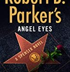 Robert B. Parker's Angel Eyes (Spenser) by Ace Atkins