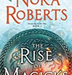 The Rise of Magicks: Chronicles of The One, Book 3 by Nora Roberts